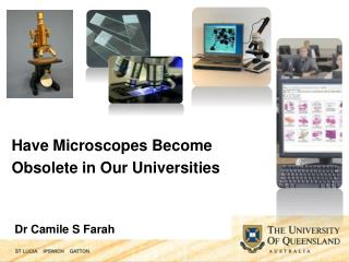 Have Microscopes Become  Obsolete in Our Universities