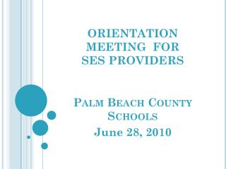 ORIENTATION MEETING  FOR SES PROVIDERS   Palm Beach County Schools