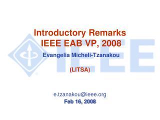 Introductory Remarks  IEEE EAB VP, 2008 Evangelia Micheli-Tzanakou ( LITSA)