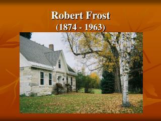 Robert Frost 1874 - 1963