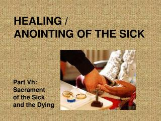 HEALING /  ANOINTING OF THE SICK