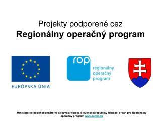 Projekty podporené cez Regionálny operačný program