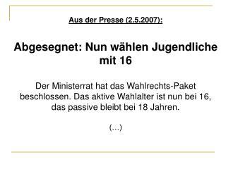 Aus der Presse (2.5.2007): Abgesegnet: Nun wählen Jugendliche mit 16