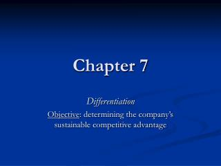 Differentiation Objective: determining the company s sustainable competitive advantage