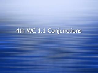4th WC 1.1 Conjunctions