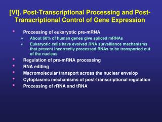 [VI]. Post-Transcriptional Processing and Post-Transcriptional Control of Gene Expression