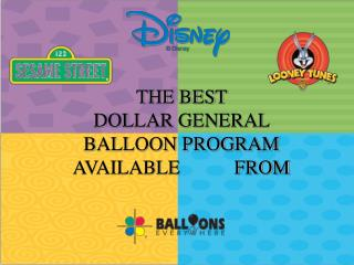 THE BEST           DOLLAR GENERAL BALLOON PROGRAM AVAILABLE           FROM