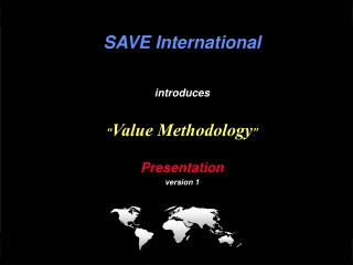 "SAVE International introduces "" Value Methodology ""  Presentation version 1"