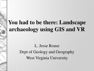 You had to be there: Landscape archaeology using GIS and VR