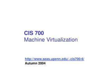 CIS 700 Machine Virtualization