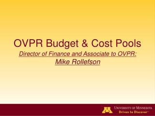 OVPR Budget & Cost Pools Director of Finance and Associate to OVPR: Mike Rollefson