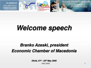 Welcome speech    Branko Azeski, president  Economic Chamber of Macedonia   Ohrid, 21st - 23rd May 2009