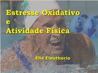 Estresse Oxidativo e Atividade F sica