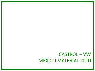 CASTROL – VW MEXICO MATERIAL 2010