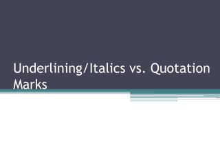 Underlining/Italics vs. Quotation Marks