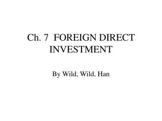 Ch. 7  FOREIGN DIRECT INVESTMENT