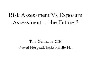 Risk Assessment Vs Exposure Assessment  -  the Future ?
