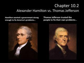Chapter 10.2 Alexander Hamilton vs. Thomas Jefferson