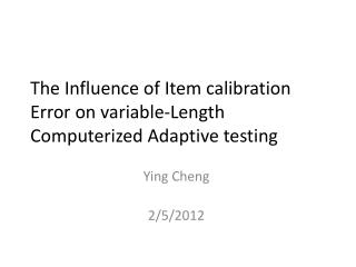 The Influence of Item calibration Error on variable-Length Computerized Adaptive testing
