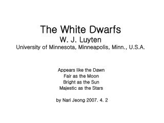 The White Dwarfs W. J. Luyten  University of Minnesota, Minneapolis, Minn., U.S.A.