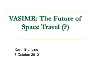 VASIMR: The Future of Space Travel (?)