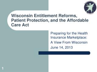 Wisconsin Entitlement Reforms, Patient Protection, and the Affordable Care Act