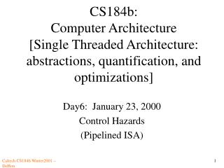 Day6:  January 23, 2000 Control Hazards (Pipelined ISA)