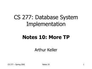CS 277: Database System Implementation Notes 10: More TP