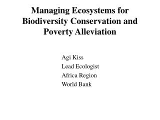 Managing Ecosystems for  Biodiversity Conservation and Poverty Alleviation