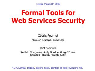 Cassis, March 8 th  2005 Formal Tools for  Web Services Security