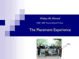 Wakas Ali Ahmed 2008 – 2009  Finance Industrial Trainee