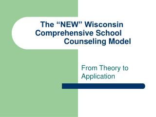 "The ""NEW"" Wisconsin 	Comprehensive School 				Counseling Model"