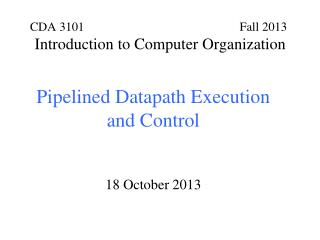 Pipelined Datapath Execution and Control 18 October 2013