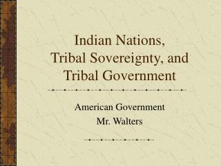 Indian Nations, Tribal Sovereignty, and  Tribal Government