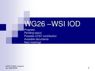 WG26 –WSI IOD Progress Pending topics Possible COST contribution Available documents Next meetings