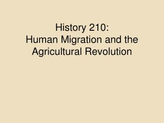 History 210:  Human Migration and the Agricultural Revolution