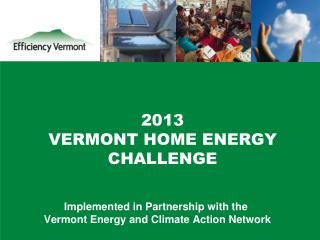 2013  VERMONT HOME ENERGY CHALLENGE