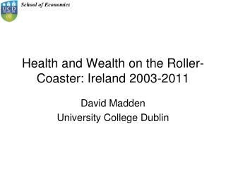 Health and Wealth on the Roller-Coaster: Ireland 2003-2011