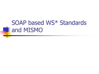 SOAP based WS* Standards and MISMO