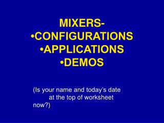 MIXERS- •CONFIGURATIONS •APPLICATIONS •DEMOS