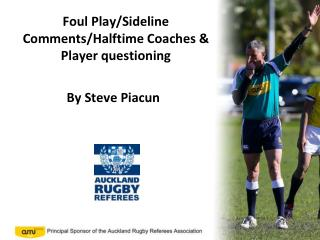 Foul Play/Sideline Comments/Halftime Coaches & Player questioning