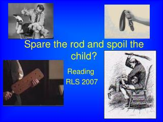 Spare the rod and spoil the child?