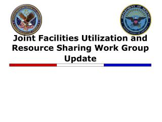 Joint Facilities Utilization and Resource Sharing Work Group Update