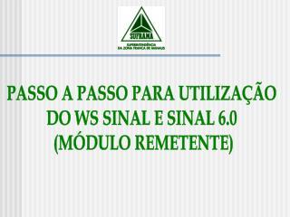 PASSO A PASSO PARA UTILIZAÇÃO  DO WS SINAL E SINAL 6.0  (MÓDULO REMETENTE)