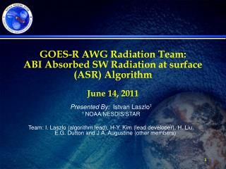 GOES-R AWG Radiation Team:  ABI Absorbed SW Radiation at surface (ASR) Algorithm  June 14, 2011