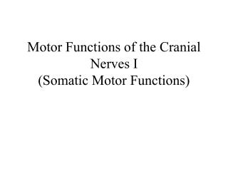 Motor Functions of the Cranial Nerves I (Somatic Motor Functions)