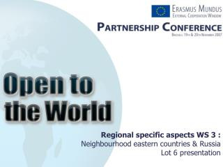 Regional specific aspects WS 3 : Neighbourhood eastern countries & Russia Lot 6 presentation