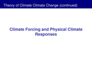 Climate Forcing and Physical Climate Responses