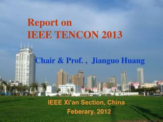 Report on    IEEE TENCON 2013 Chair & Prof. ,  Jianguo Huang