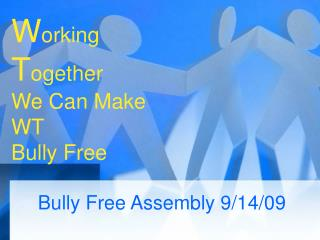 W orking  T ogether We Can Make WT Bully Free